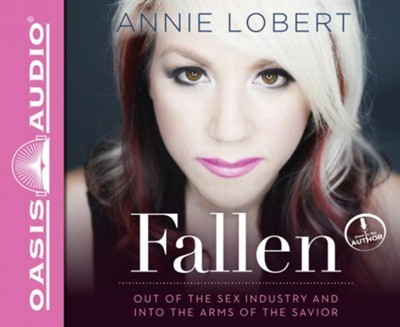 Fallen: Out of the Sex Industry and Into the Arms of the Savior - unabridged audiobook on CD  -     Narrated By: Annie Lobert     By: Annie Lobert
