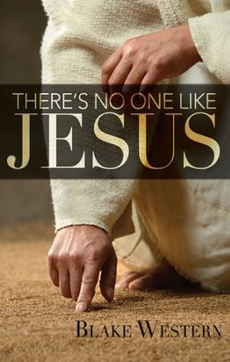 There's No One Like Jesus - eBook  -     By: Blake Western