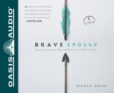 Brave Enough: Getting Over Our Fears, Flaws, and Failures to Live Bold and Free - unabridged audio book on CD  -     By: Nicole Unice