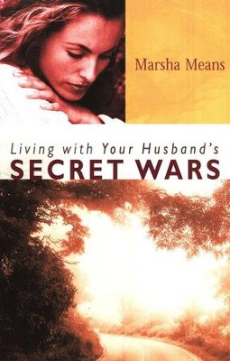 Living with Your Husband's Secret Wars    -     By: Marsha Means