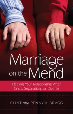 Marriage on the Mend: Healing Your Relationship After Crisis, Separation, or Divorce - eBook  -     By: Clint Bragg, Penny Bragg