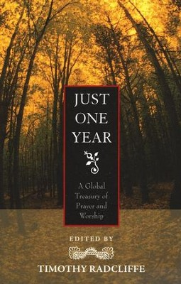 Just One Year: A Global Treasury of Prayer and Worship   -     By: Timothy Radcliffe