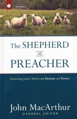 Shepherd as Preacher, The: Delivering God's Word with Passion and Power - eBook  -     By: John MacArthur