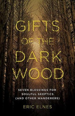 Gifts of the Dark Wood: Seven Blessings for Soulful Skeptics (and Other Wanderers) - eBook  -     By: Eric Elnes