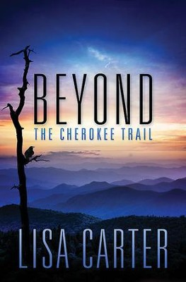 Beyond the Cherokee Trail - eBook  -     By: Lisa Carter