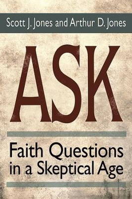 Ask: Faith Questions in a Skeptical Age - eBook  -     By: Scott J. Jones, Arthur D. Jones