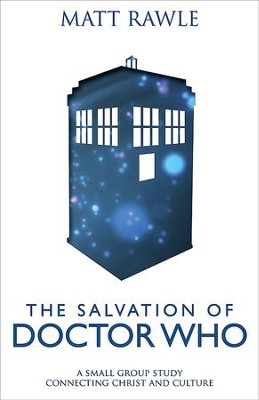 The Salvation of Doctor Who: A Small Group Study Connecting Christ and Culture - eBook  -     By: Matt Rawle