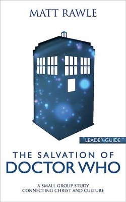 The Salvation of Doctor Who - Leader Guide: A Small Group Study Connecting Christ and Culture - eBook  -     By: Matt Rawle