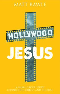 Hollywood Jesus: A Small Group Study Connecting Christ and Culture - eBook  -     By: Matt Rawle
