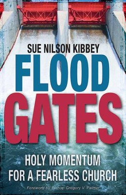 Flood Gates: Holy Momentum for a Fearless Church - eBook  -     By: Sue Nilson Kibbey