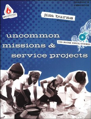 Uncommon: Missions & Service Projects  -     By: Jim Burns