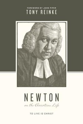 Newton on the Christian Life: To Live Is Christ - eBook  -     By: Tony Reinke, John Piper, Stephen J. Nichols