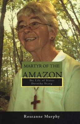 Martyr of the Amazon: The Life of Sister Dorothy Stang  -     By: Roseanne Murphy