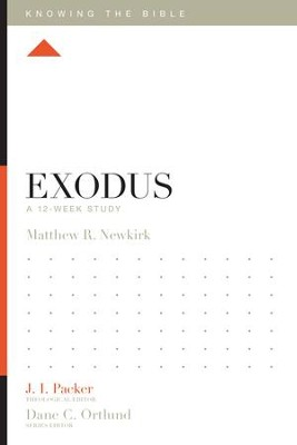 Exodus: A 12-Week Study - eBook  -     Edited By: J.I. Packer, Dane C. Ortlund     By: Matthew R. Newkirk