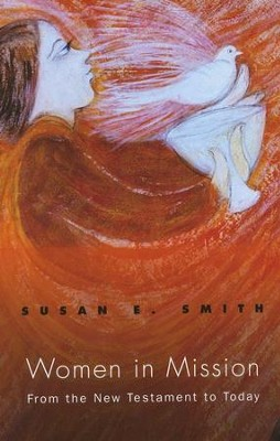 Women in Mission: From the New Testament to Today  -     By: Susan Smith