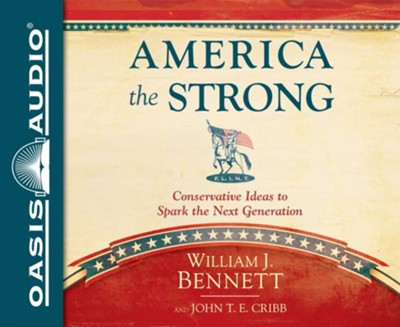 America the Strong: Conservative Ideas to Spark the Next Generation - unabridged audio book on CD  -     Narrated By: John McLain     By: William J. Bennett, John T.E. Cribb
