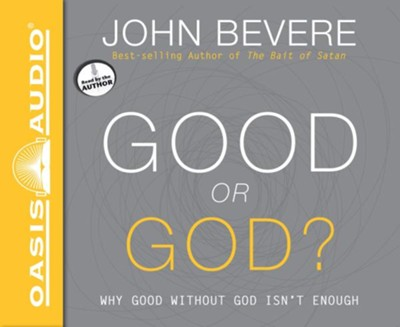 Good or God?: Why Good Without God Isn't Enough - unabridged audio book on CD  -     Narrated By: John Bevere     By: John Bevere