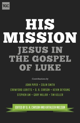 His Mission: Jesus in the Gospel of Luke - eBook  -     Edited By: D.A. Carson, Kathleen B. Nielson     By: D.A. Carson, John Piper