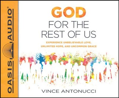 God for the Rest of Us: Experience Unbelievable Love, Unlimited Hope, and Uncommon Grace - unabridged audio book on CD  -     By: Vince Antonucci