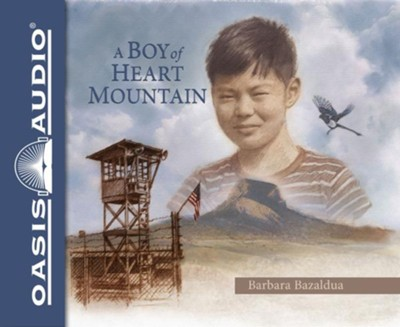 A Boy of Heart Mountain: Based on and Inspired by the Experiences of Shigeru Yabu - unabridged audio book on CD  -     By: Barbara Bazaldua