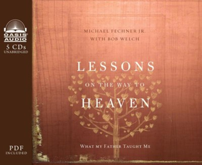 Lessons on the Way to Heaven: What My Father Taught Me - unabridged audio book on CD  -     Narrated By: Tim Gregory     By: Michael Fechner Jr., Bob Welch     Illustrated By: Y