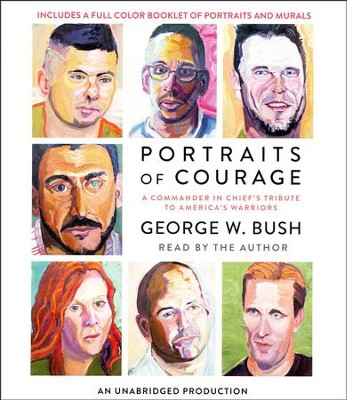 Portraits of Courage: A Commander in Chief's Tribute to America's Warriors unabridged audiobook on CD  -     By: George W. Bush