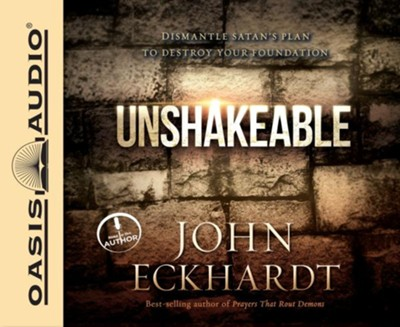 Unshakeable: Dismantling Satan's Plan to Destroy Your Foundation - unabridged audio book on CD  -     By: John Eckhardt
