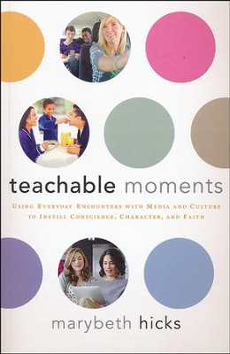 Teachable Moments: Using Everyday Encounters with Media and Culture to Instill Conscience, Character, and Faith  -     By: Marybeth Hicks