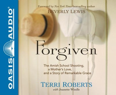 Forgiven: The Amish School Shooting, a Mother's Love, and a Story of Remarkable Grace - unabridged audio book on CD  -     By: Terri Roberts, Jeanette Windle