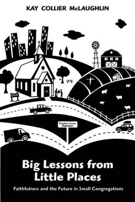 Big Lessons from Little Places: Faithfulness and the Future in Small Congregations - eBook  -     By: Kay Collier McLaughlin