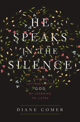 He Speaks in the Silence: Finding Intimacy with God by Learning to Listen - eBook  -     By: Zondervan