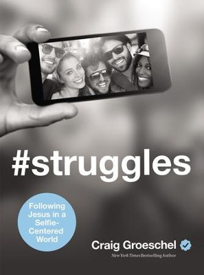 #Struggles: Following Jesus in a Selfie-Centered World - eBook  -     By: Craig Groeschel