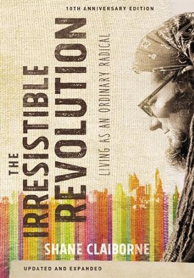 Irresistible Revolution, Updated and Expanded: Living as an Ordinary Radical - eBook  -     By: Shane Claiborne
