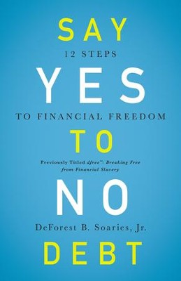 Say Yes to No Debt: 12 Steps to Financial Freedom - eBook  -     By: DeForest B. Soaries Jr.