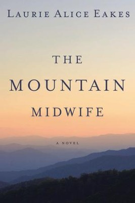 The Mountain Midwife - eBook  -     By: Laurie Alice Eakes