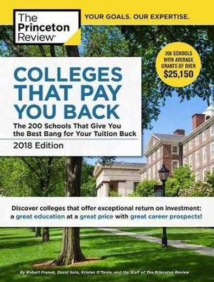 Colleges That Pay You Back, 2018 Edition  -     By: Princeton Review