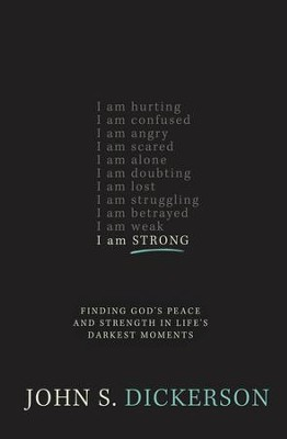 I Am Strong: Finding God's Peace and Strength in Life's Darkest Moments - eBook  -     By: John S. Dickerson