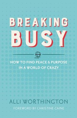 Breaking Busy: How to Find Peace and Purpose in a World of Crazy - eBook  -     By: Alli Worthington