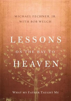 Lessons on the Way to Heaven: What My Father Taught Me - eBook  -     By: Zondervan