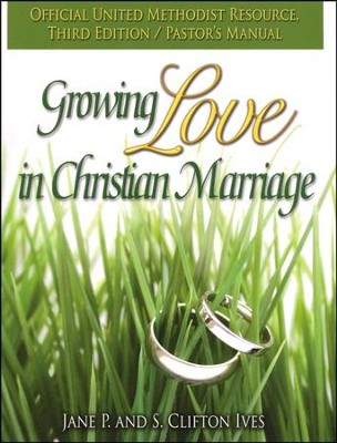 Growing Love in Christian Marriage Third Edition - Pastor's Manual: 2012 Revision  -     By: Clifton Ives, Jane P. Ives