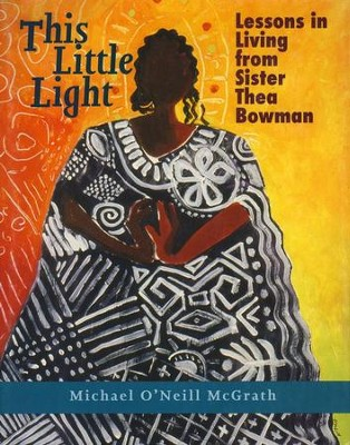 This Little Light: Lessons in Living from Sister Thea Bowman  -     By: Michael O'Neill McGrath