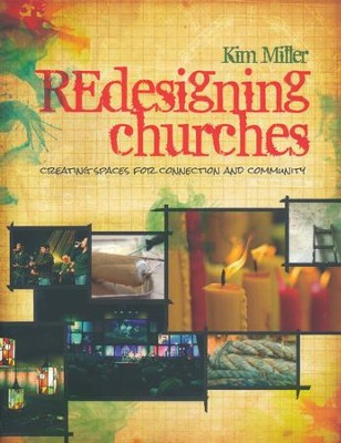 REdesigning Churches: Creating Spaces for Connection and Community  -     By: Kim Miller
