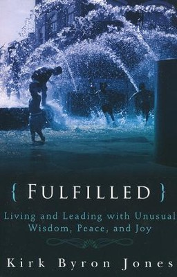 Fulfilled: Living and Leading with Unusual Wisdom, Peace, and Joy  -     By: Kirk Byron Jones