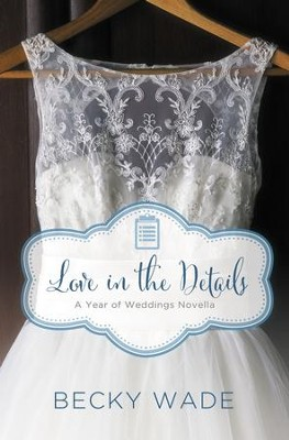 Love in the Details: A November Wedding Story - eBook  -     By: Becky Wade