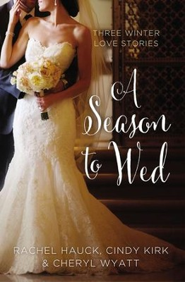 A Season to Wed: Three Winter Love Stories - eBook  -     By: Rachel Hauck, Cindy Kirk, Cheryl Wyatt