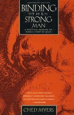 Binding the Strong Man: A Political Reading of Mark's Story of Jesus, 20th Anniversary Edition  -     By: Ched Myers