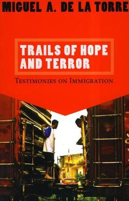 Trails of Hope and Terror: Testimonies on Immigration   -     By: Miguel A. De Torre La