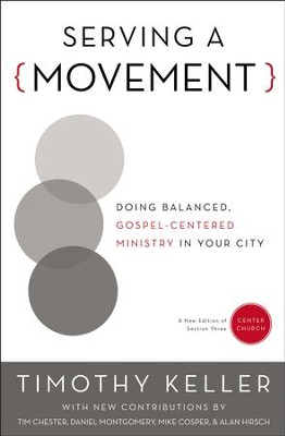 Serving a Movement: Doing Balanced, Gospel-Centered Ministry in Your City - eBook  -     By: Timothy Keller