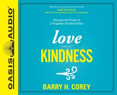 Love Kindness: Discover the Power of a Forgotten Christian Virtue - unabridged audio book on CD  -     By: Barry H. Corey