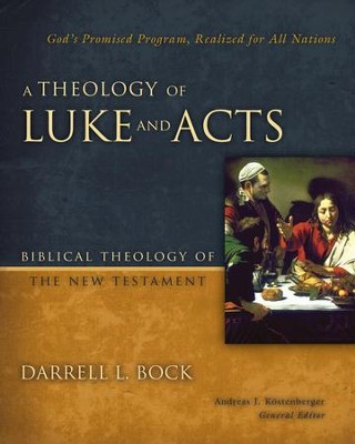 A Theology of Luke and Acts: God's Promised Program, Realized for All Nations - eBook  -     By: Darrell L. Bock